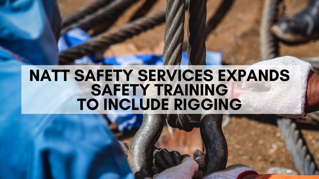 Read more about the article NATT Safety Services Expands Safety Training to Include Rigging
